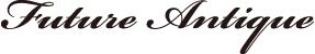 futureantique official web site  フューチャーアンティーク オフィシャルサイト